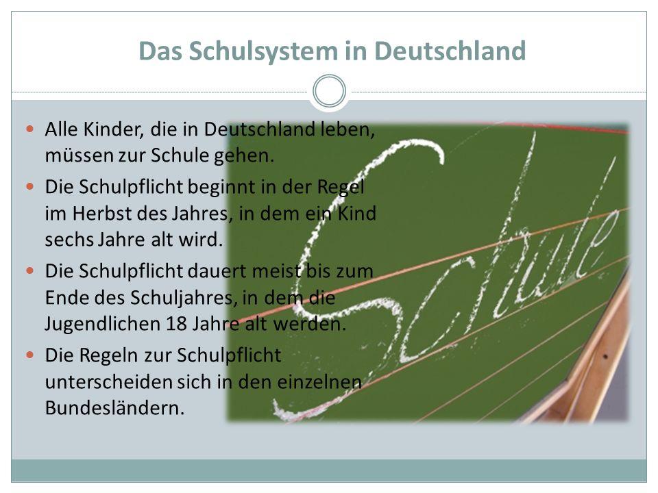 Das Schulsystem in Deutschland Alle Kinder, die in Deutschland leben, müssen zur Schule gehen. Die Schulpflicht beginnt in der Regel im Herbst des Jah