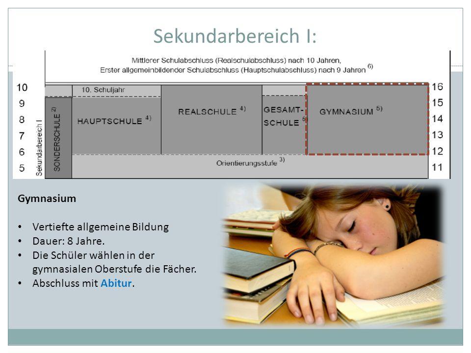 Sekundarbereich I: Gymnasium Vertiefte allgemeine Bildung Dauer: 8 Jahre. Die Schüler wählen in der gymnasialen Oberstufe die Fächer. Abschluss mit Ab