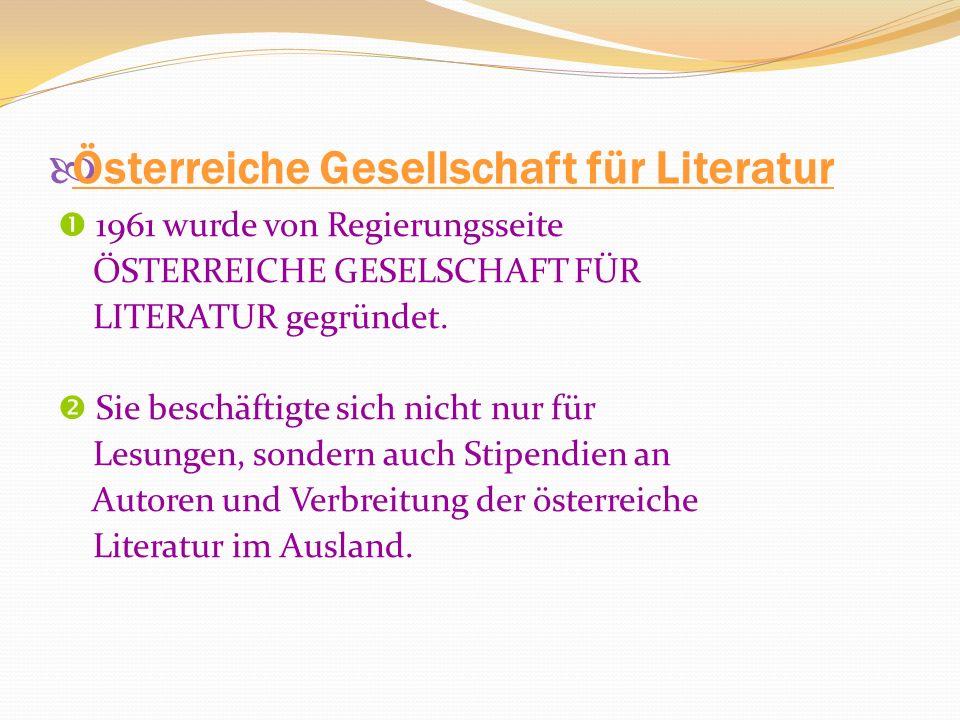 Österreiche Gesellschaft für Literatur 1961 wurde von Regierungsseite ÖSTERREICHE GESELSCHAFT FÜR LITERATUR gegründet.
