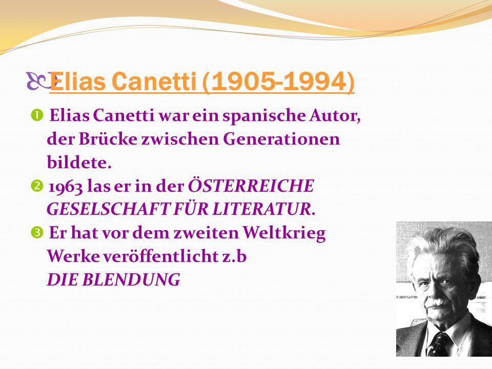 Elias Canetti (1905-1994) Elias Canetti war ein spanische Autor, der Brücke zwischen Generationen bildete.