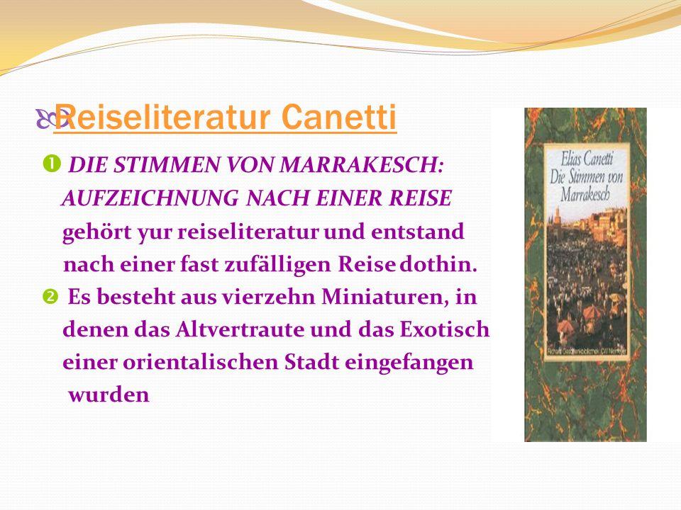 Reiseliteratur Canetti DIE STIMMEN VON MARRAKESCH: AUFZEICHNUNG NACH EINER REISE gehört yur reiseliteratur und entstand nach einer fast zufälligen Reise dothin.