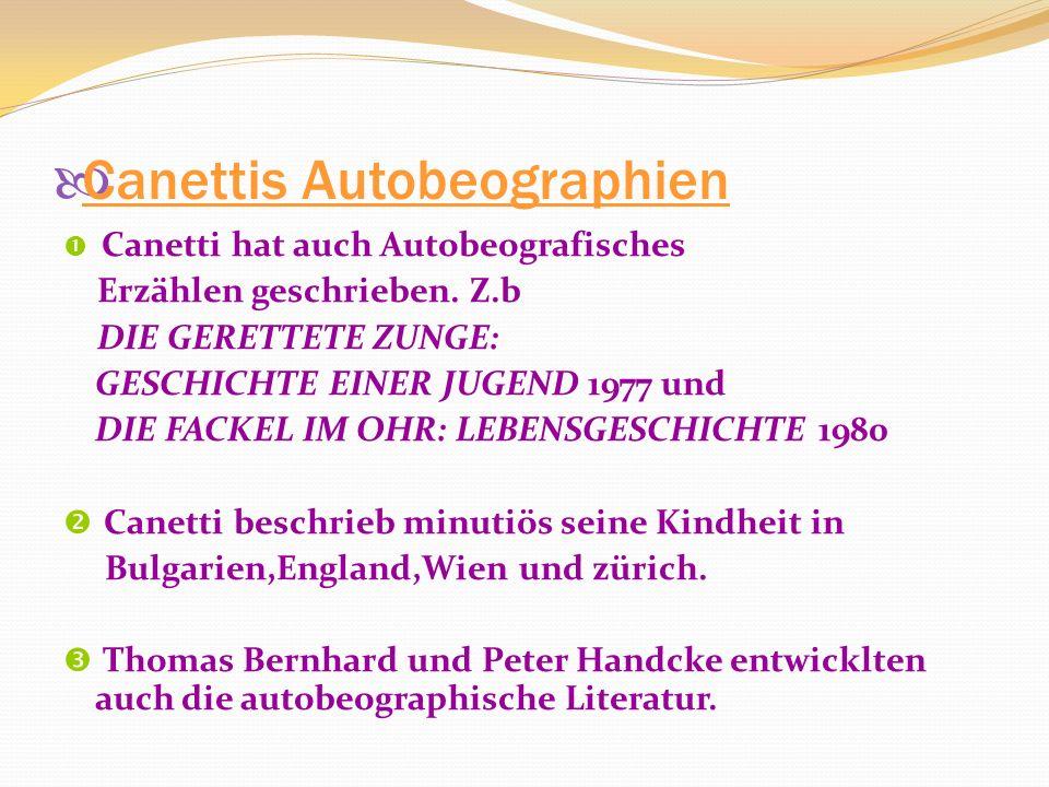 Canettis Autobeographien Canetti hat auch Autobeografisches Erzählen geschrieben.