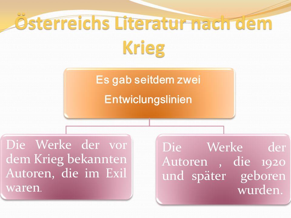 Österreichs Literatur nach dem Krieg Es gab seitdem zwei Entwiclungslinien Die Werke der vor dem Krieg bekannten Autoren, die im Exil waren.