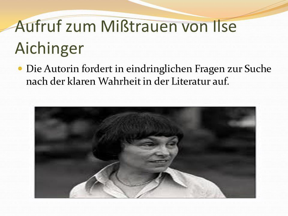 Aufruf zum Mißtrauen von Ilse Aichinger Die Autorin fordert in eindringlichen Fragen zur Suche nach der klaren Wahrheit in der Literatur auf.