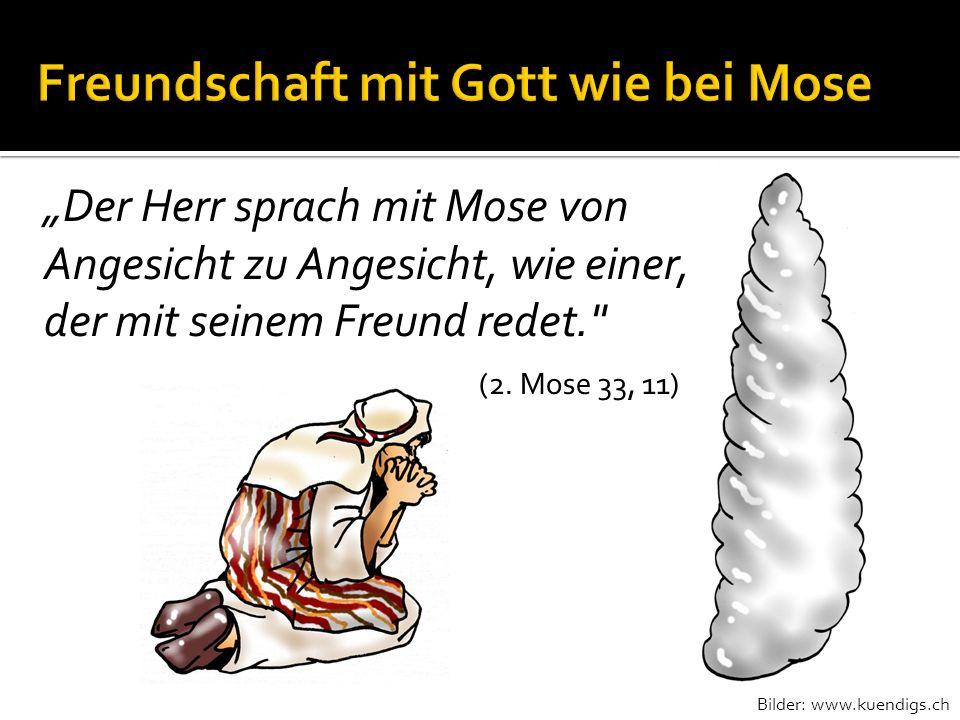 Der Herr sprach mit Mose von Angesicht zu Angesicht, wie einer, der mit seinem Freund redet.