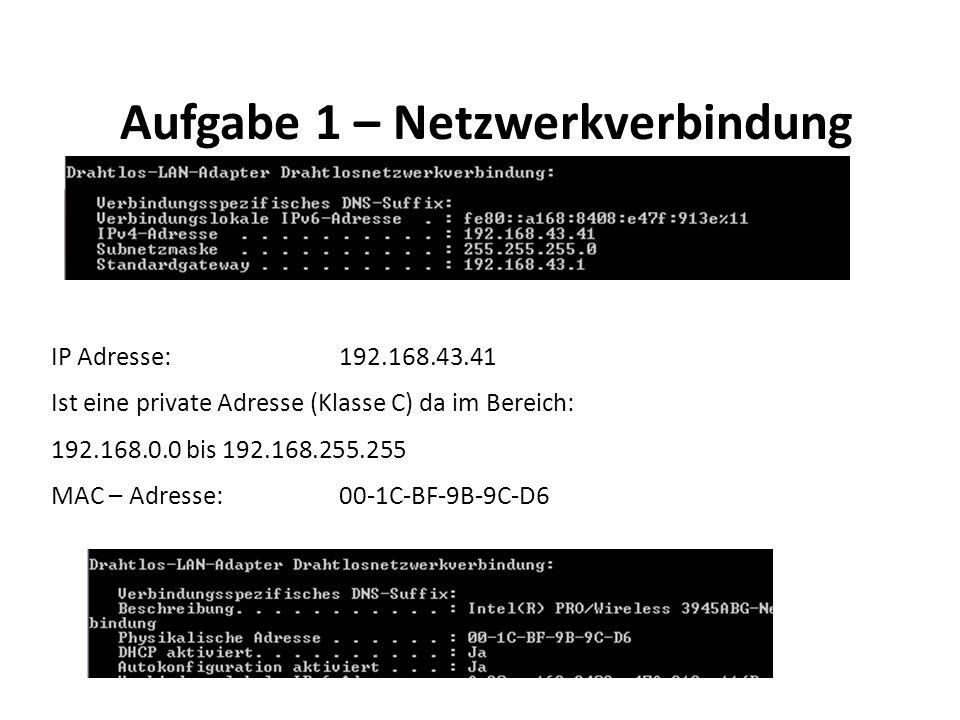 Aufgabe 1 – Netzwerkverbindung IP Adresse: 192.168.43.41 Ist eine private Adresse (Klasse C) da im Bereich: 192.168.0.0 bis 192.168.255.255 MAC – Adresse:00-1C-BF-9B-9C-D6