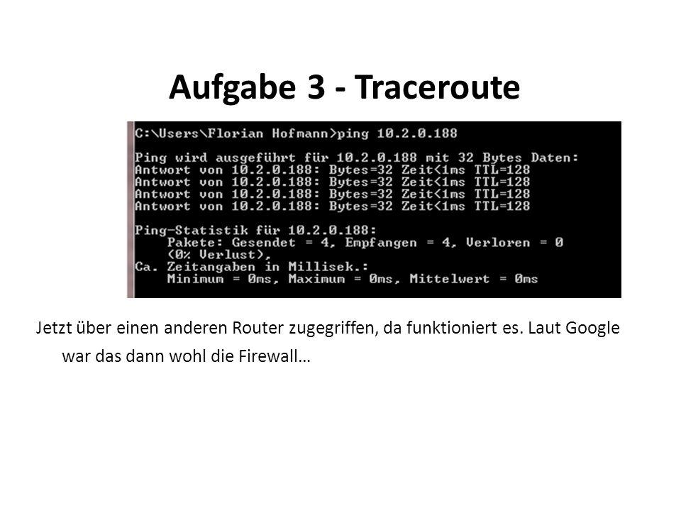 Aufgabe 3 - Traceroute Jetzt über einen anderen Router zugegriffen, da funktioniert es.