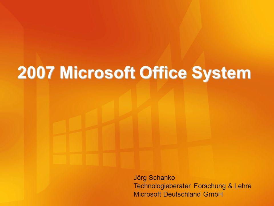2007 Microsoft Office System Jörg Schanko Technologieberater Forschung & Lehre Microsoft Deutschland GmbH