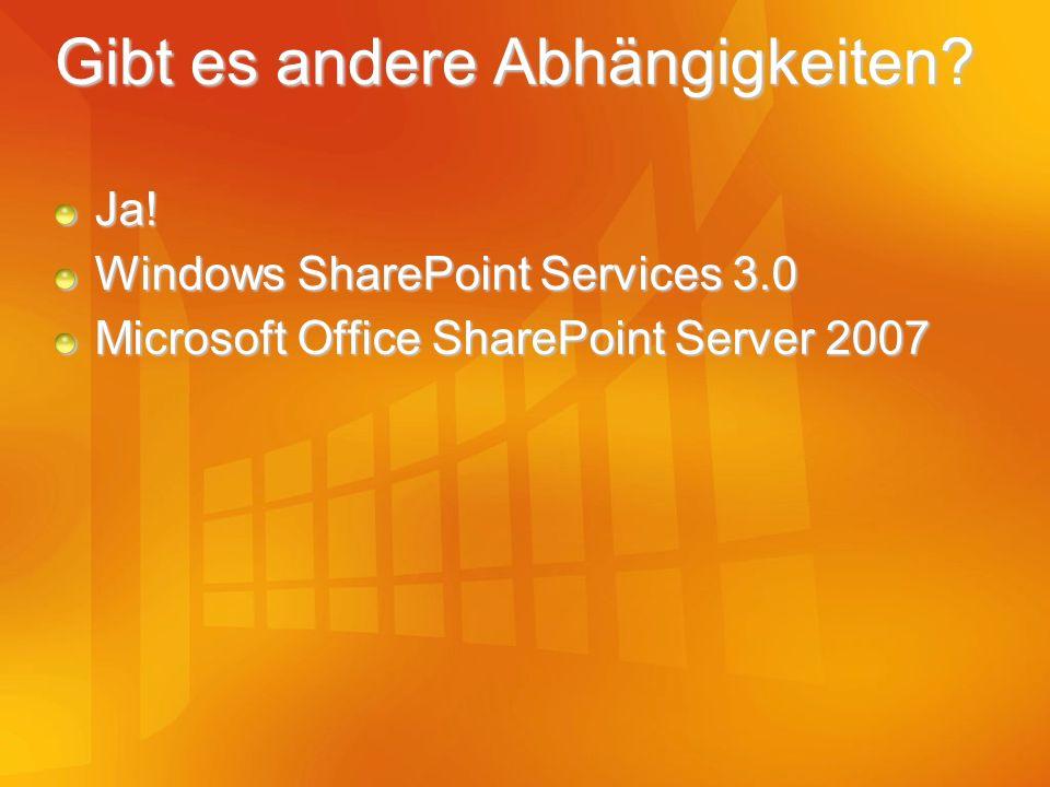 Gibt es andere Abhängigkeiten? Ja! Windows SharePoint Services 3.0 Microsoft Office SharePoint Server 2007