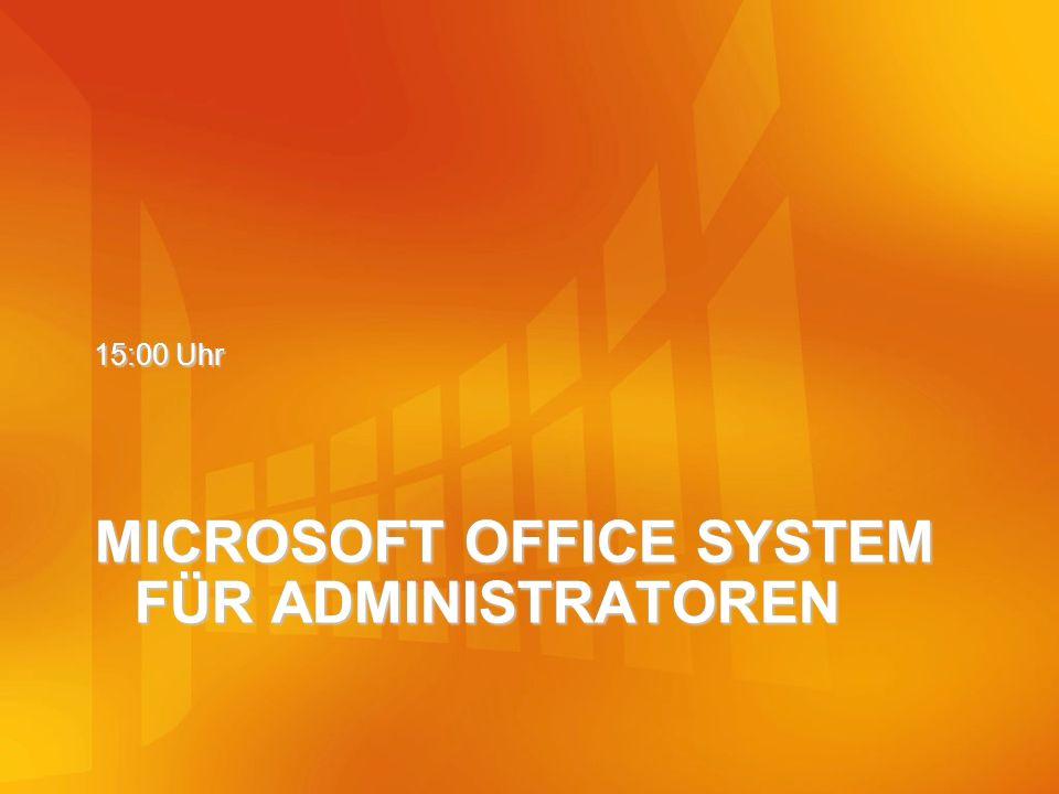 MICROSOFT OFFICE SYSTEM FÜR ADMINISTRATOREN 15:00 Uhr