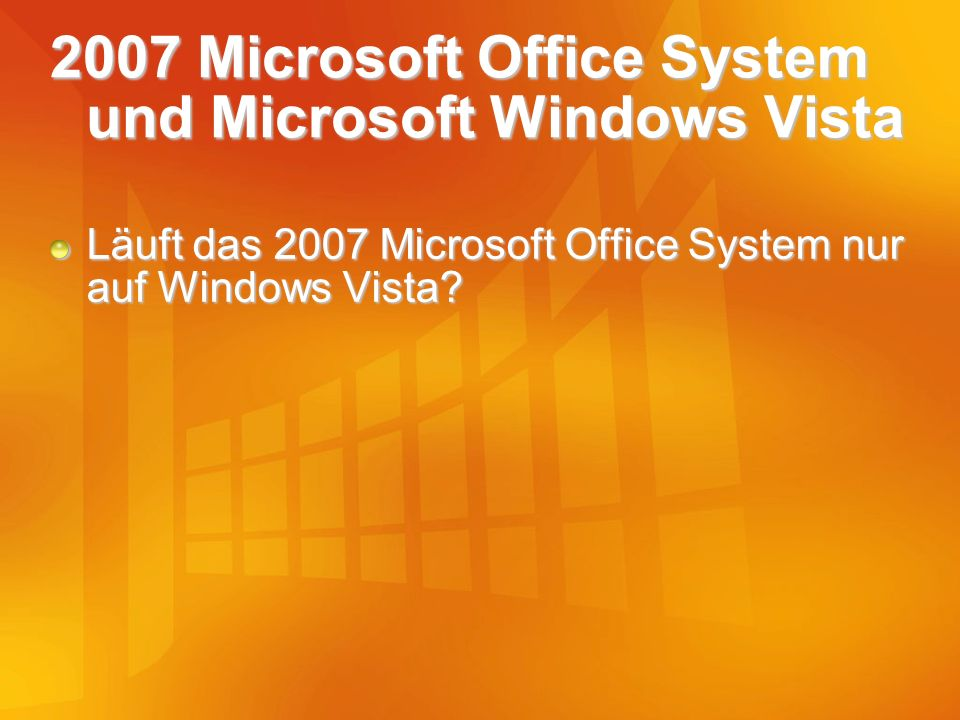 2007 Microsoft Office System und Microsoft Windows Vista Läuft das 2007 Microsoft Office System nur auf Windows Vista?