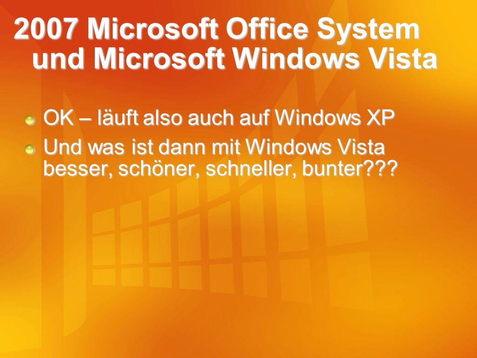 2007 Microsoft Office System und Microsoft Windows Vista OK – läuft also auch auf Windows XP Und was ist dann mit Windows Vista besser, schöner, schne