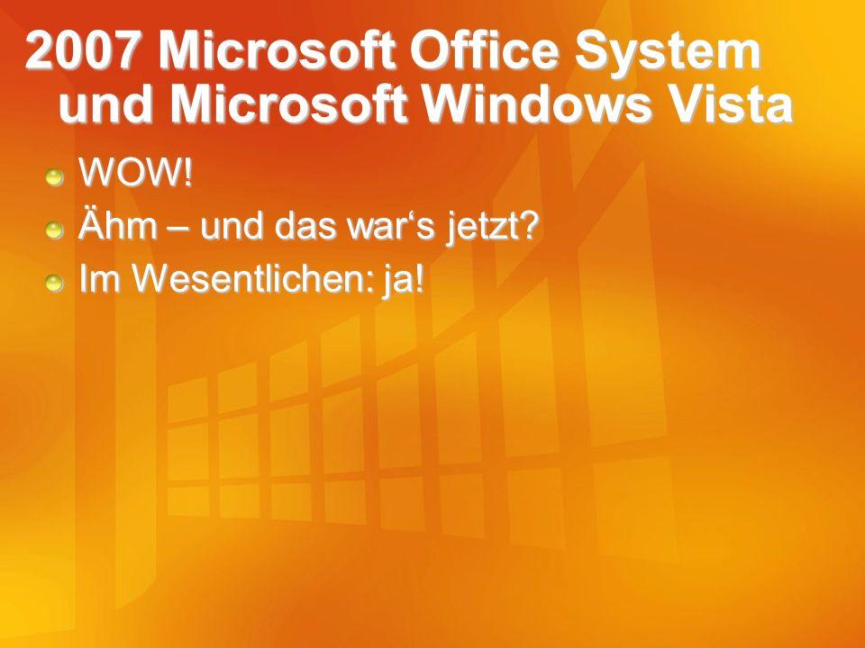2007 Microsoft Office System und Microsoft Windows Vista WOW! Ähm – und das wars jetzt? Im Wesentlichen: ja!