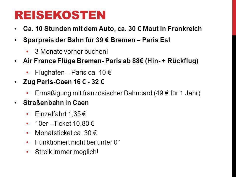 REISEKOSTEN Ca. 10 Stunden mit dem Auto, ca. 30 Maut in Frankreich Sparpreis der Bahn für 39 Bremen – Paris Est 3 Monate vorher buchen! Air France Flü