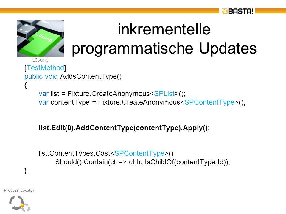 L Lösung inkrementelle programmatische Updates [TestMethod] public void AddsContentType() { var list = Fixture.CreateAnonymous (); var contentType = F