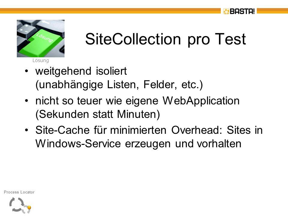 L Lösung SiteCollection pro Test weitgehend isoliert (unabhängige Listen, Felder, etc.) nicht so teuer wie eigene WebApplication (Sekunden statt Minut