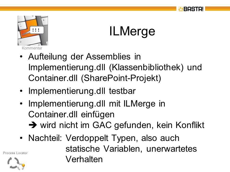 K Kommentar ILMerge Aufteilung der Assemblies in Implementierung.dll (Klassenbibliothek) und Container.dll (SharePoint-Projekt) Implementierung.dll te