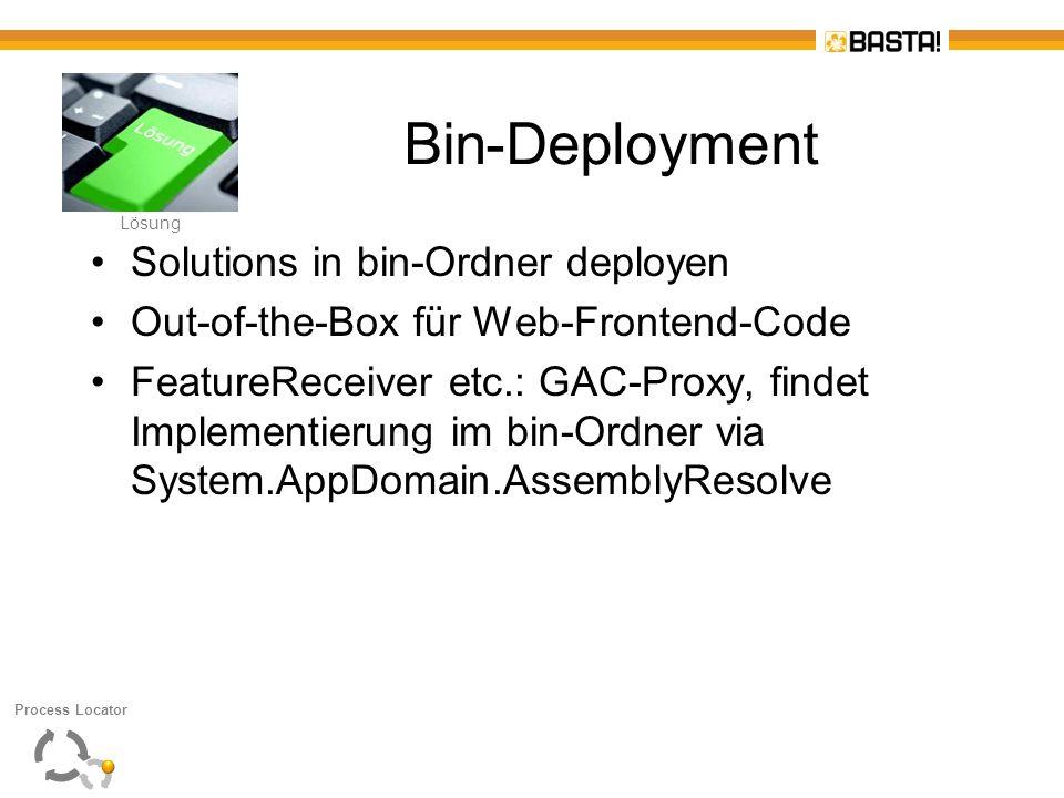 L Lösung Bin-Deployment Solutions in bin-Ordner deployen Out-of-the-Box für Web-Frontend-Code FeatureReceiver etc.: GAC-Proxy, findet Implementierung
