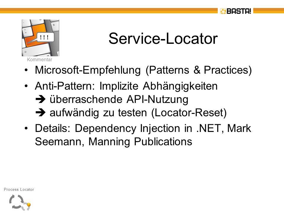 K Kommentar Service-Locator Microsoft-Empfehlung (Patterns & Practices) Anti-Pattern: Implizite Abhängigkeiten überraschende API-Nutzung aufwändig zu