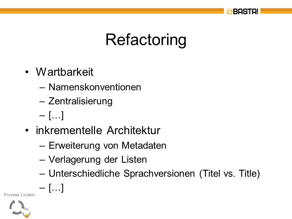 Refactoring Wartbarkeit –Namenskonventionen –Zentralisierung –[…] inkrementelle Architektur –Erweiterung von Metadaten –Verlagerung der Listen –Unters