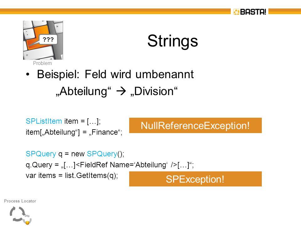 P Problem Strings Beispiel: Feld wird umbenannt Abteilung Division SPListItem item = […]; item[Abteilung] = Finance; SPQuery q = new SPQuery(); q.Quer