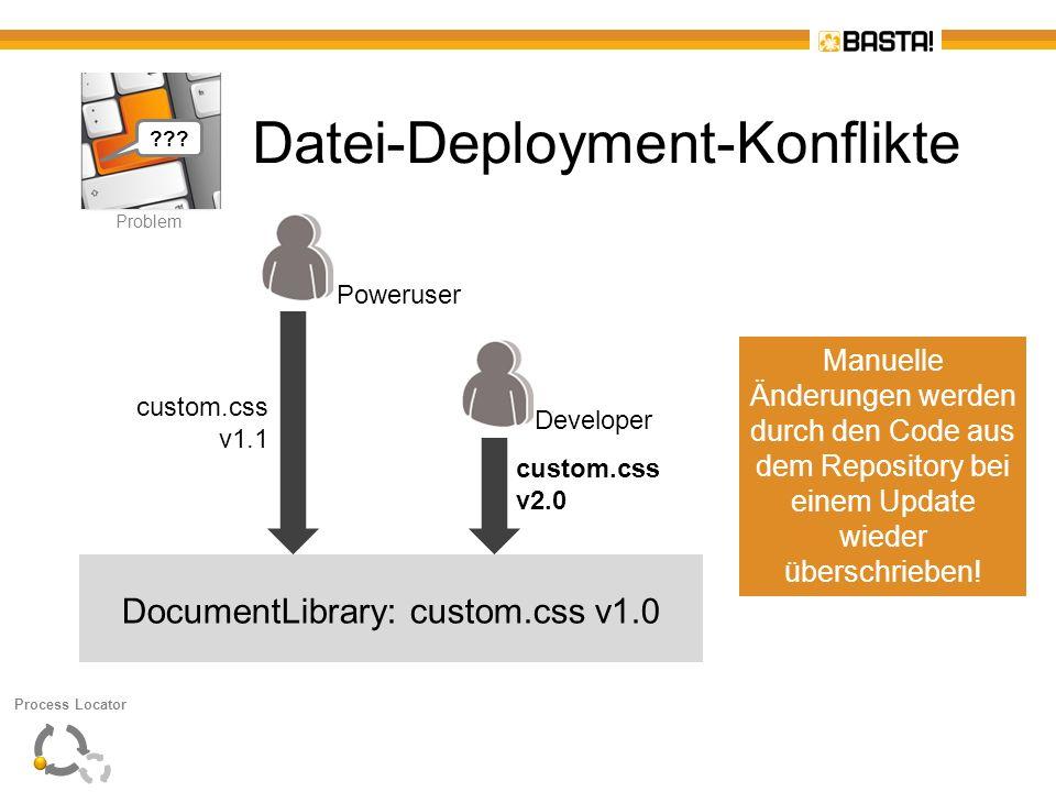 P Problem Datei-Deployment-Konflikte DocumentLibrary: custom.css v1.0 custom.css v1.1 custom.css v2.0 Manuelle Änderungen werden durch den Code aus de