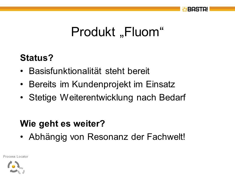 Produkt Fluom Status? Basisfunktionalität steht bereit Bereits im Kundenprojekt im Einsatz Stetige Weiterentwicklung nach Bedarf Wie geht es weiter? A