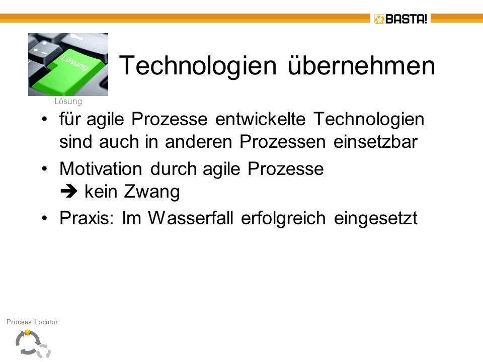 L Lösung Technologien übernehmen für agile Prozesse entwickelte Technologien sind auch in anderen Prozessen einsetzbar Motivation durch agile Prozesse