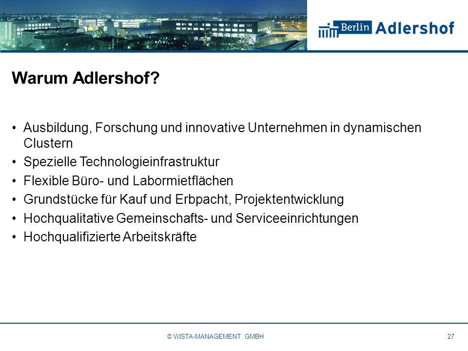 Warum Adlershof? Ausbildung, Forschung und innovative Unternehmen in dynamischen Clustern Spezielle Technologieinfrastruktur Flexible Büro- und Laborm