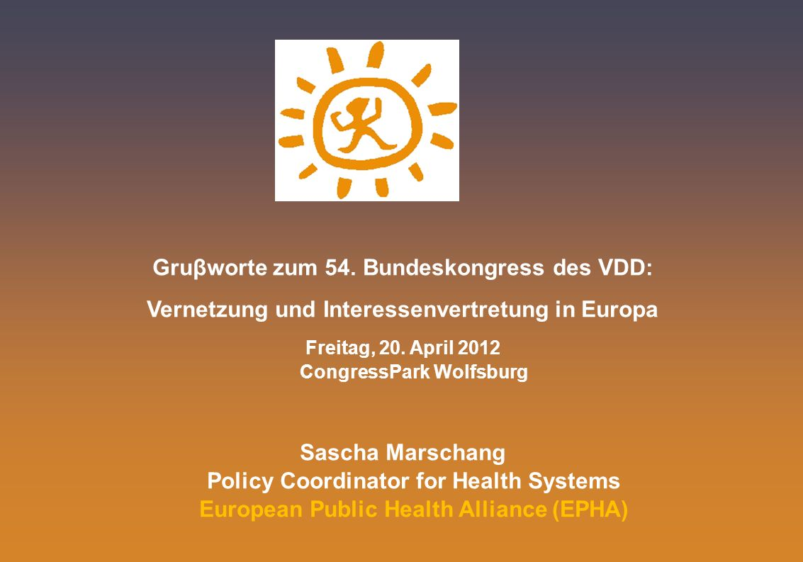 Gruβworte zum 54. Bundeskongress des VDD: Vernetzung und Interessenvertretung in Europa Freitag, 20. April 2012 CongressPark Wolfsburg Sascha Marschan