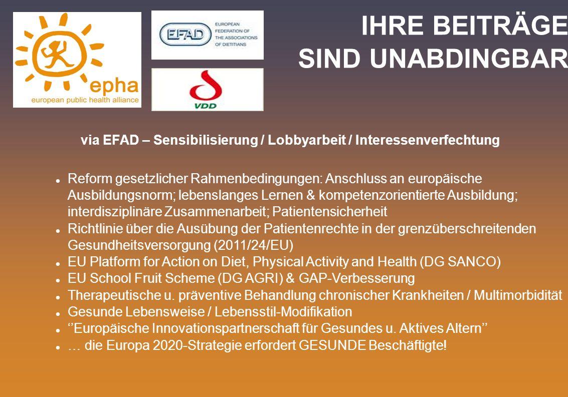 IHRE BEITRÄGE SIND UNABDINGBAR via EFAD – Sensibilisierung / Lobbyarbeit / Interessenverfechtung Reform gesetzlicher Rahmenbedingungen: Anschluss an e