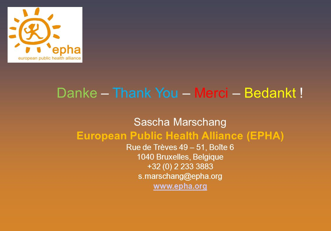 Danke – Thank You – Merci – Bedankt ! Sascha Marschang European Public Health Alliance (EPHA) Rue de Trèves 49 – 51, Boîte 6 1040 Bruxelles, Belgique