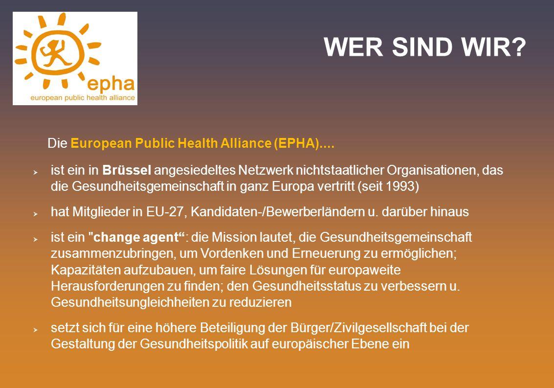 WER SIND WIR? Die European Public Health Alliance (EPHA).... ist ein in Brüssel angesiedeltes Netzwerk nichtstaatlicher Organisationen, das die Gesund