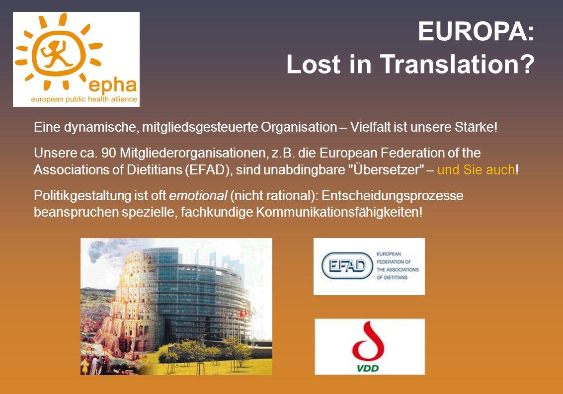 EUROPA: Lost in Translation? Eine dynamische, mitgliedsgesteuerte Organisation – Vielfalt ist unsere Stärke! Unsere ca. 90 Mitgliederorganisationen, z