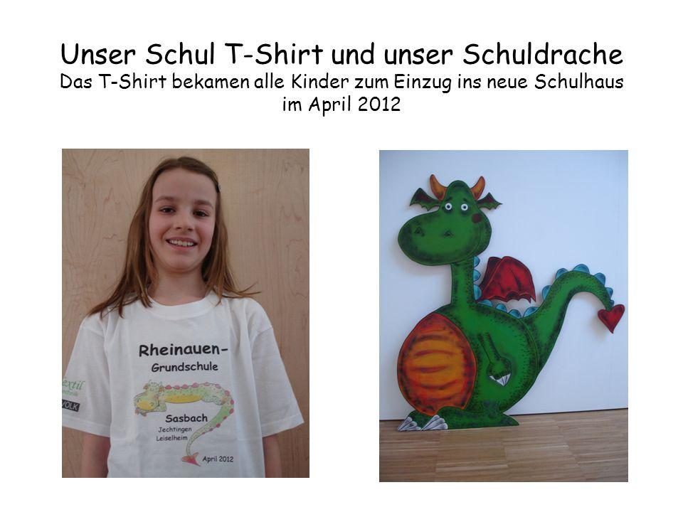 Unser Schul T-Shirt und unser Schuldrache Das T-Shirt bekamen alle Kinder zum Einzug ins neue Schulhaus im April 2012