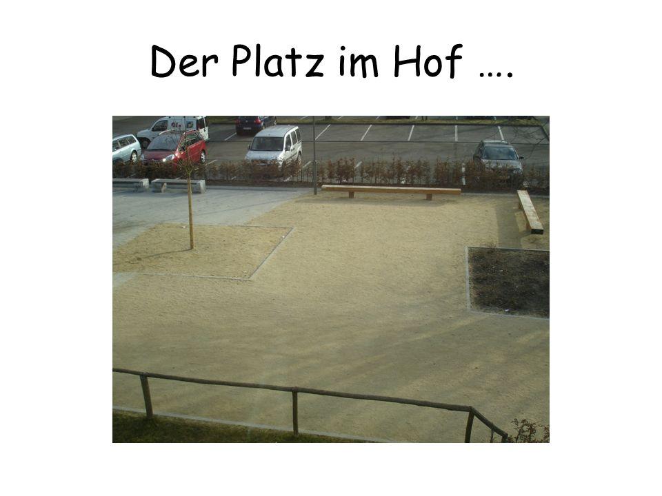 Der Platz im Hof ….