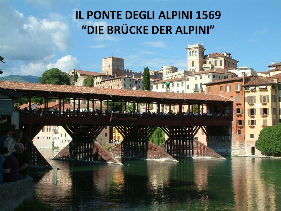 IL PONTE DEGLI ALPINI 1569 DIE BRÜCKE DER ALPINI