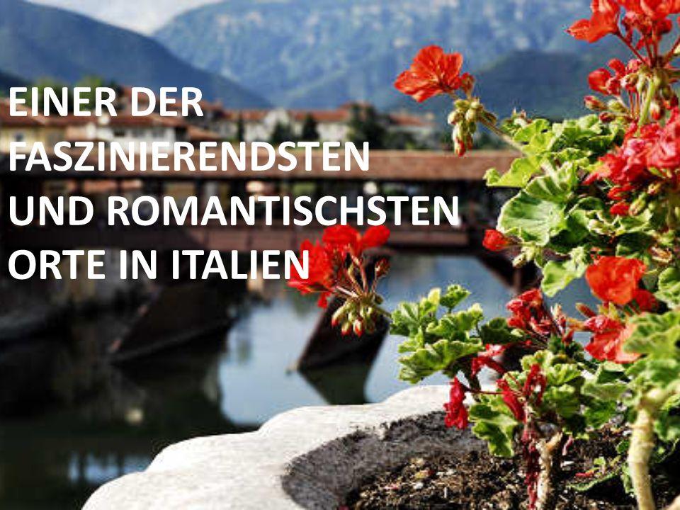EINER DER FASZINIERENDSTEN UND ROMANTISCHSTEN ORTE IN ITALIEN