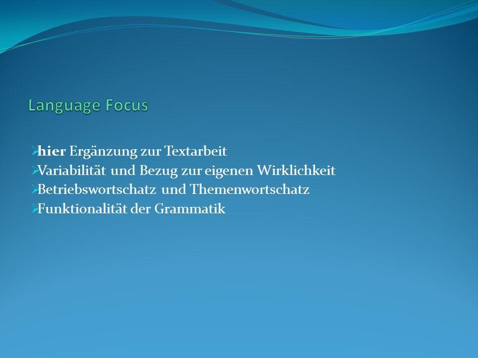 hier Ergänzung zur Textarbeit Variabilität und Bezug zur eigenen Wirklichkeit Betriebswortschatz und Themenwortschatz Funktionalität der Grammatik