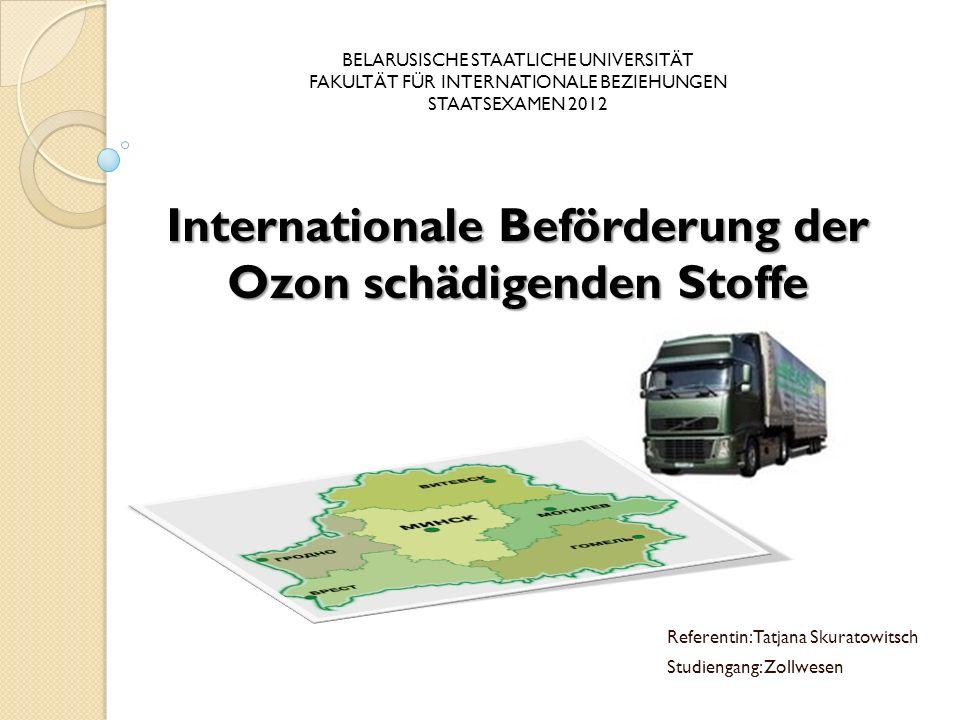 Internationale Beförderung der Ozon schädigenden Stoffe BELARUSISCHE STAATLICHE UNIVERSITÄT FAKULTÄT FÜR INTERNATIONALE BEZIEHUNGEN STAATSEXAMEN 2012