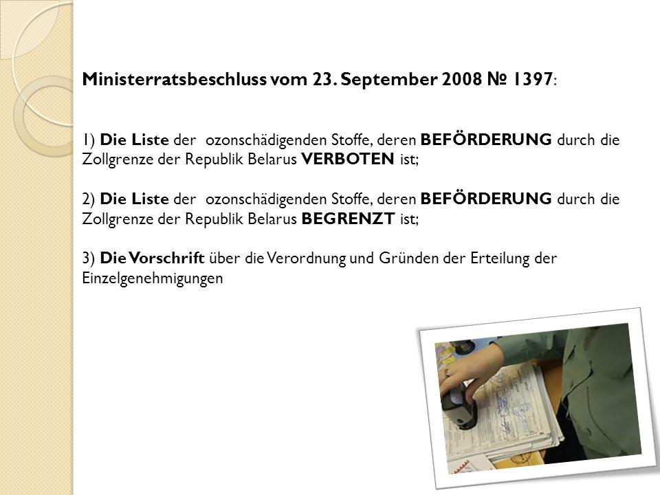 Ministerratsbeschluss vom 23. September 2008 1397 : 1) Die Liste der ozonschädigenden Stoffe, deren BEFÖRDERUNG durch die Zollgrenze der Republik Bela