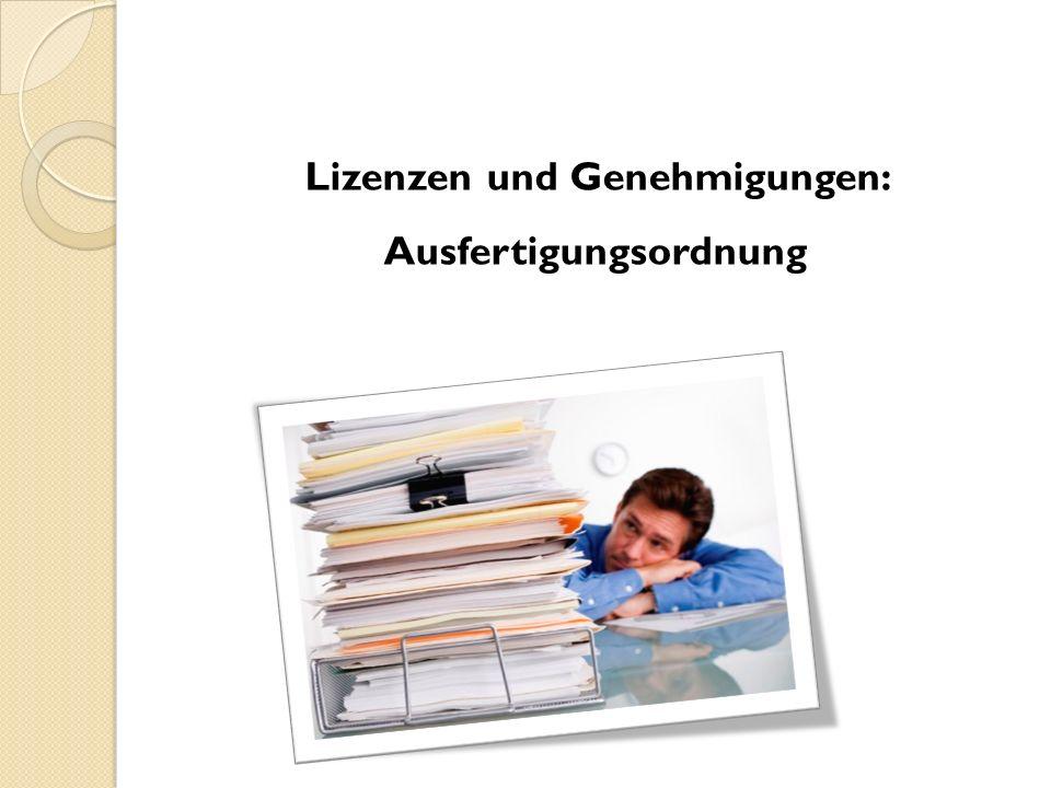 Lizenzen und Genehmigungen: Ausfertigungsordnung