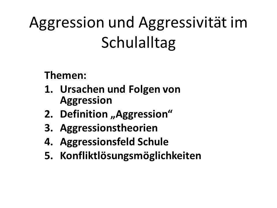 Aggression und Aggressivität im Schulalltag Themen: 1.Ursachen und Folgen von Aggression 2.Definition Aggression 3.Aggressionstheorien 4.Aggressionsfe