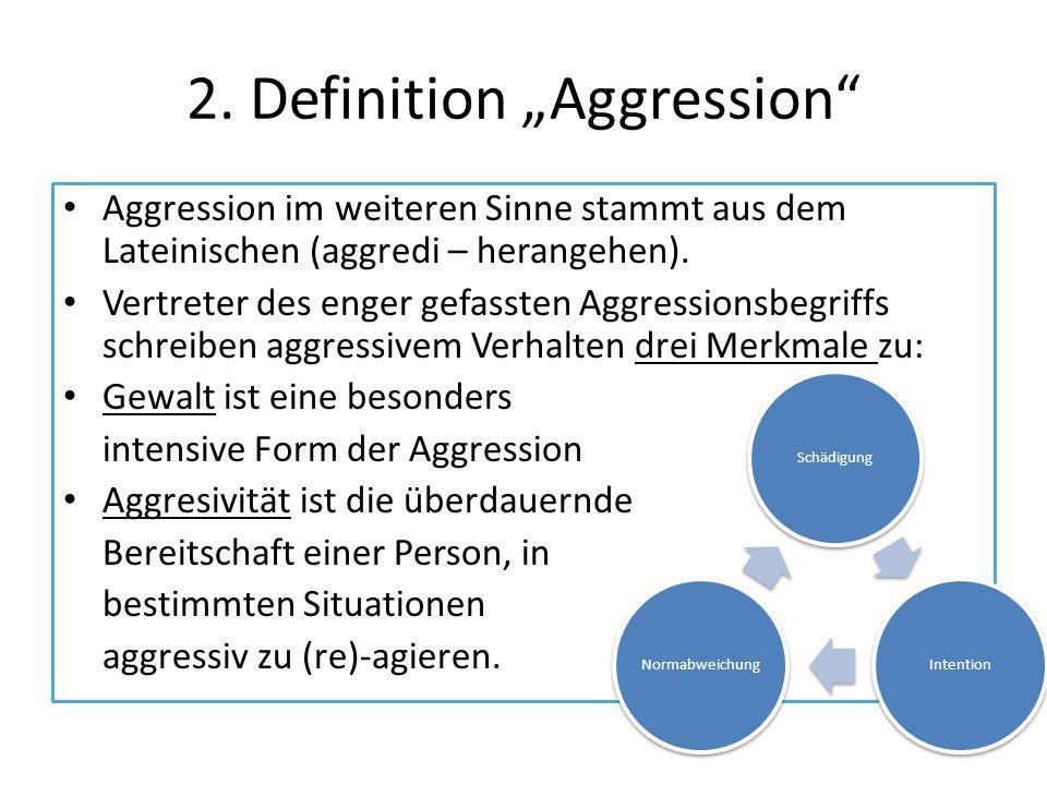 2. Definition Aggression Aggression im weiteren Sinne stammt aus dem Lateinischen (aggredi – herangehen). Vertreter des enger gefassten Aggressionsbeg