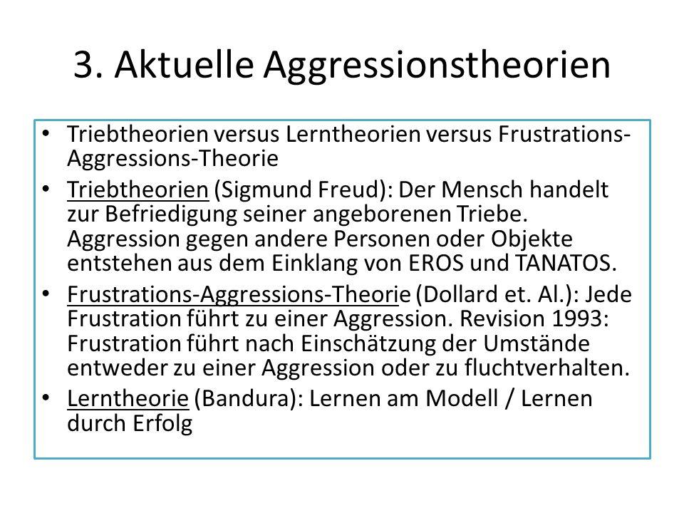 3. Aktuelle Aggressionstheorien Triebtheorien versus Lerntheorien versus Frustrations- Aggressions-Theorie Triebtheorien (Sigmund Freud): Der Mensch h