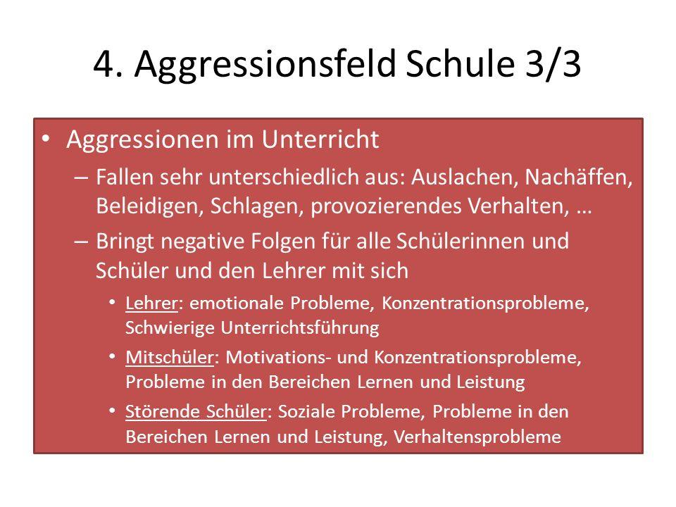 4. Aggressionsfeld Schule 3/3 Aggressionen im Unterricht – Fallen sehr unterschiedlich aus: Auslachen, Nachäffen, Beleidigen, Schlagen, provozierendes