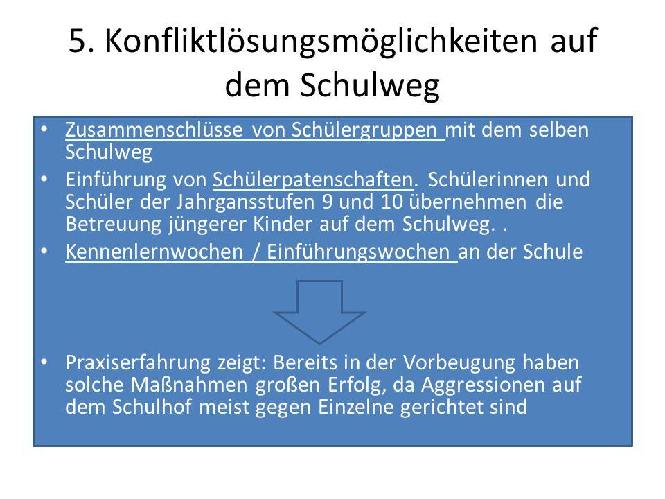 5. Konfliktlösungsmöglichkeiten auf dem Schulweg Zusammenschlüsse von Schülergruppen mit dem selben Schulweg Einführung von Schülerpatenschaften. Schü
