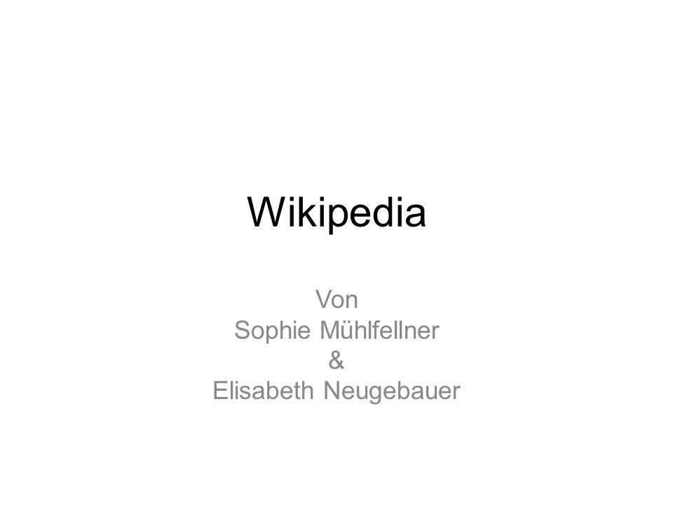 Wikipedia Von Sophie Mühlfellner & Elisabeth Neugebauer