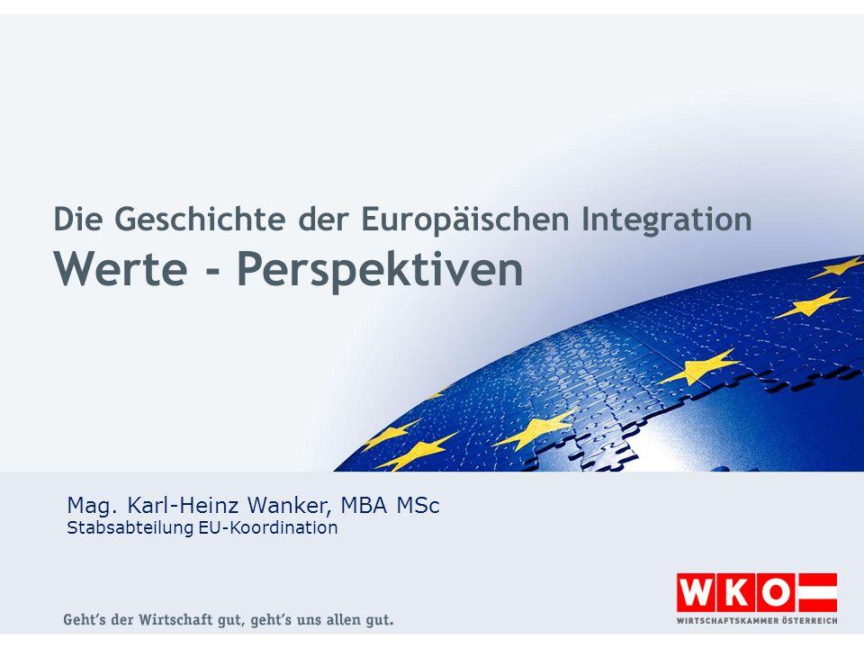 Die Geschichte der Europäischen Integration Werte - Perspektiven Mag.