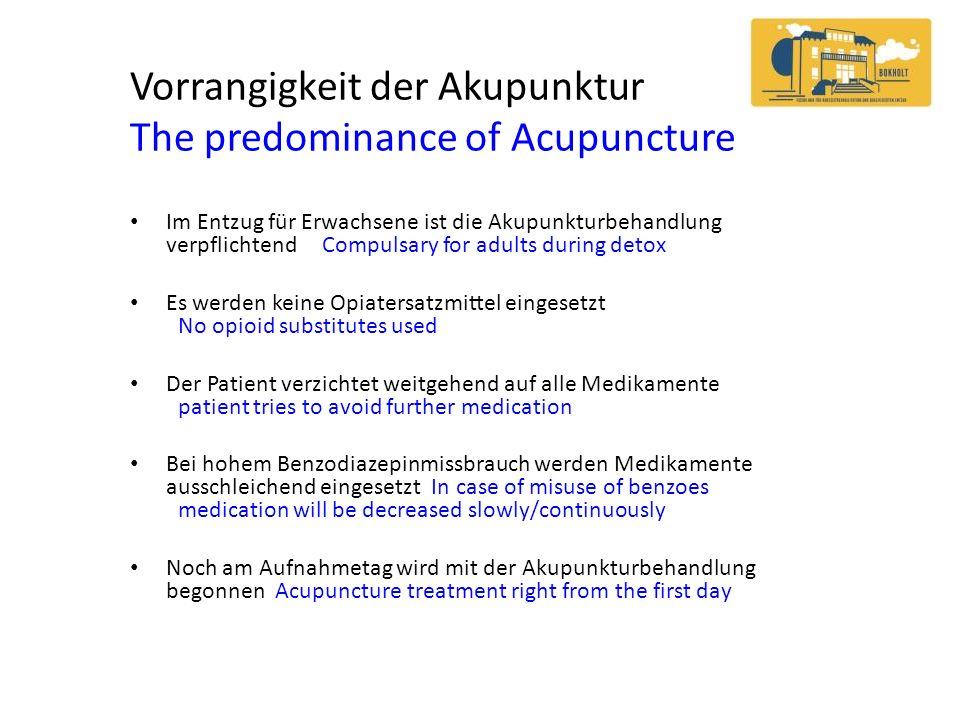 Vorrangigkeit der Akupunktur The predominance of Acupuncture Im Entzug für Erwachsene ist die Akupunkturbehandlung verpflichtend Compulsary for adults